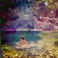 Life's What You Make It — Placebo