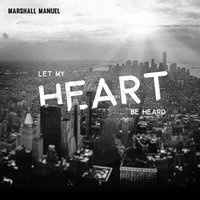 Let My Heart Be Heard — Marshall Manuel