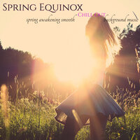 Spring Equinox – Spring Awakening Smooth Chill Out Background Music — сборник