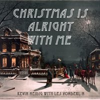 Christmas Is Alright with Me — Kevin Neidig