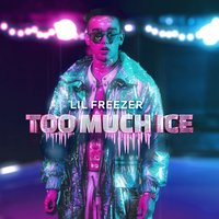 Too Much Ice — Lil Freezer