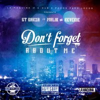 Don't Forget About Me — Malik, Reverie, GT Garza