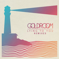 Lying To You — Goldroom