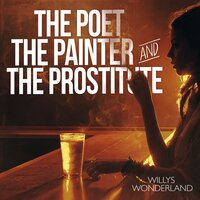 The Poet the Painter and the Prostitute — Willys Wonderland