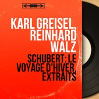 Schubert: Le voyage d'hiver, extraits — Karl Greisel, Karl Greisel, Reinhard Walz, Reinhard Walz, Франц Шуберт