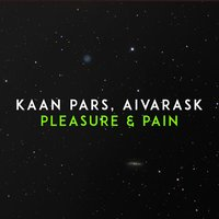 Pleasure & Pain — Kaan Pars & Aivarask