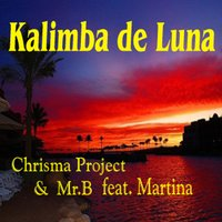 Kalimba De Luna — Chrisma Project &  Mr. B feat. Martina, Mr. B., Chrisma Project & Mr. B feat. Martina
