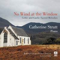 No Wind at the Window: Celtic and Gaelic Sacred Melodies — Catherine Strutt
