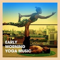 Early Morning Yoga Music — Meister der Entspannung und Meditation, Positive Thinking: Music To Develop A Complete Meditation Mindset For Yoga, Deep Sleep, Spa Relaxation & Spa, Deep Sleep, Meister der Entspannung und Meditation, Spa Relaxation & Spa, Positive Thinking: Music To Develop A Complete Meditation Mindset For Yoga