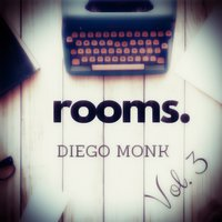 Rooms, Vol. 3 — Diego Monk