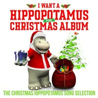 I Want a Hippopotamus for Christmas Album - The Christmas Hippopotamus Song Selection — сборник