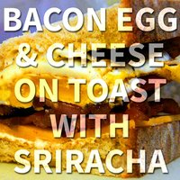 Bacon Egg & Cheese on Toast with Sriracha — Psychostick