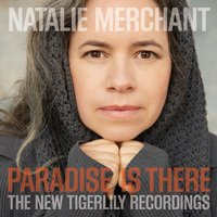 Paradise Is There: The New Tigerlily Recordings — Natalie Merchant