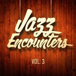 Jazz Encounters: The Finest Jazz You Might Have Never Heard, Vol. 3 — Chilled Jazz Masters, Smooth Jazz, Soft Jazz