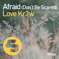 Afraid (Don't Be Scared) — Love Kr3w