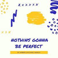 Nothins Gonna Be Perfect — Amber Nunley, Michael Nunley