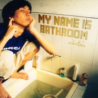 My Name Is Bathroom — Sind3ntosca