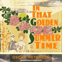 In That Golden Summer Time — Oscar Peterson