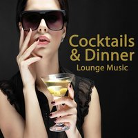 Cocktails & Dinner Lounge Music (The Best of Extraordinary Chillout Lounge & Downbeat) — сборник
