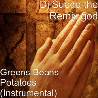 Greens Beans Potatoes — DJ Suede The Remix God