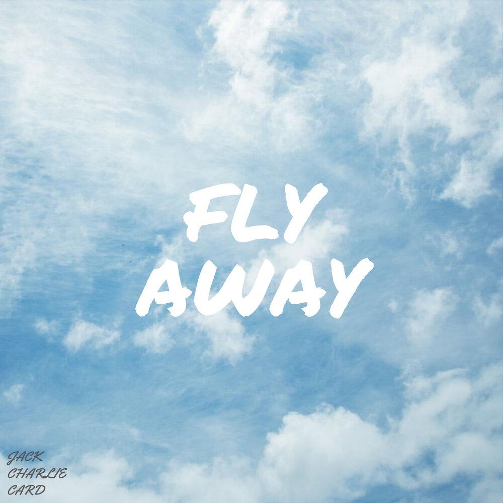 Fly Away — Jack Charlie Card  Слушать онлайн на Яндекс Музыке