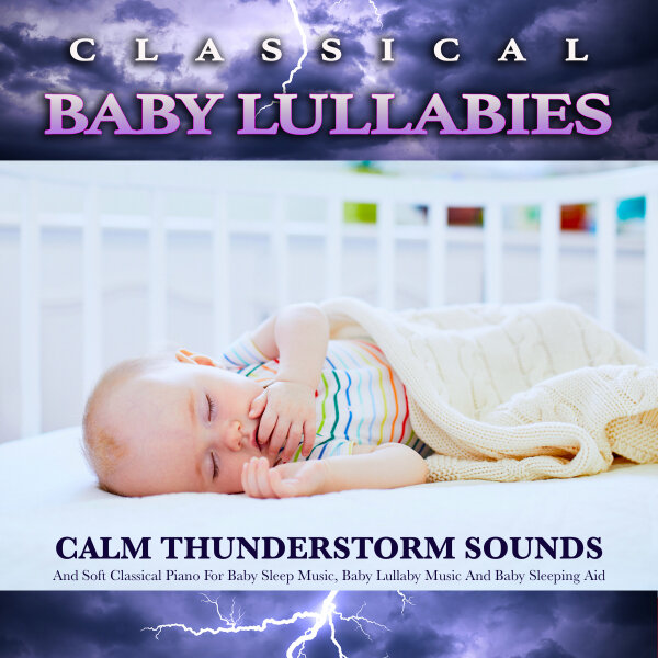 Classical Baby Lullabies: Calm Thunderstorm Sounds and Soft