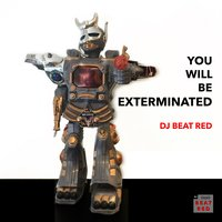 You Will Be Exterminated — DJ Beat Red