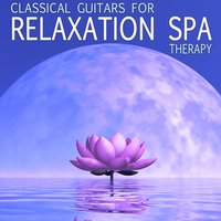 Classical Guitar for Relaxation Spa Therapy — Spa, Relaxation and Dreams & Healing Therapy Music