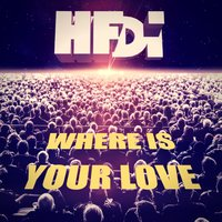Where Is Your Love — HFDT