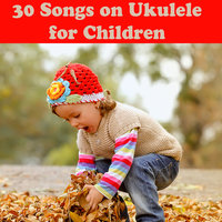 30 Songs on Ukulele for Children — Baby Music, Songs For Children, Music for Children