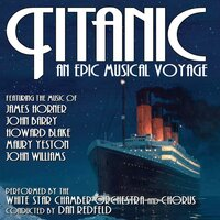 Titanic: An Epic Musical Voyage — White Star Chamber Orchestra And Chorus