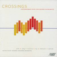 Crossings: Contemporary Music for Chinese Instruments — Shih-Hui Chen, Robert McClure, Lei Liang, Kurt Stallmann, Chih-Sheng Chen, Christopher Walczak