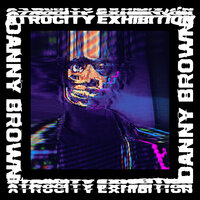 Atrocity Exhibition — Danny Brown