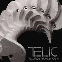 Shadows Become Solid — Telic
