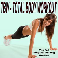 Tbw - Total Body Workout (The Full Body Fat Burning Workout) [134-155 Bpm] & DJ Mix — сборник