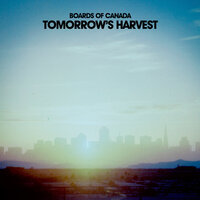 Tomorrow's Harvest — Boards Of Canada