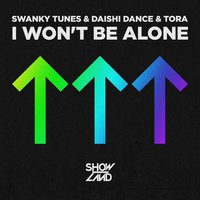 I Won't Be Alone — Swanky Tunes, TORA, Daishi Dance