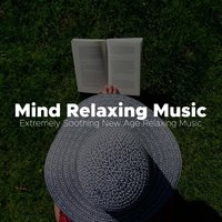 Mind Relaxing Music - Extremely Soothing New Age Relaxing Music — Reiki Music Academy