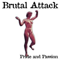 Pride and Passion — Brutal Attack