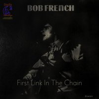First Link in the Chain — Bob French
