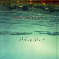 Water for a Day — Shelley Short