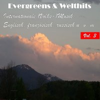 Evergreens & Welthits - Internationale (Volks-)Musik: Englisch, fanzösisch, russisch u.v.m., Vol. 3 — сборник