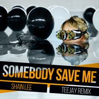 Somebody Save Me — Teejay, Shain Lee