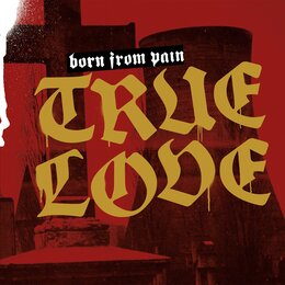 True Love — Born From Pain