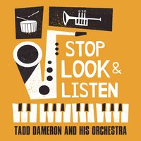 Stop Look & Listen — Tadd Dameron And His Orchestra