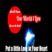 Put a Little Love in Your Heart — One World 1 Love