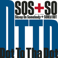 Dot To Tha Dot — Skoop On Somebody, Soul'd Out