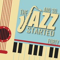 And So... The Jazz Started / Forty — сборник