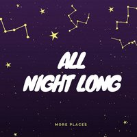 All Night Long — MORE PLACES