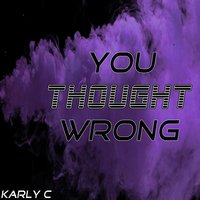 You Thought Wrong — Karly C
